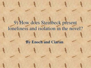 9 How does Steinbeck present loneliness and isolation in the novel