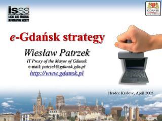 Wieslaw Patrzek IT Proxy of the Mayor of Gdansk e-mail: patrzekgdansk.gda.pl gdansk.pl