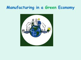 Manufacturing in a Green Economy