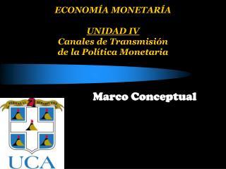 ECONOM A MONETAR A  UNIDAD IV  Canales de Transmisi n  de la Pol tica Monetaria