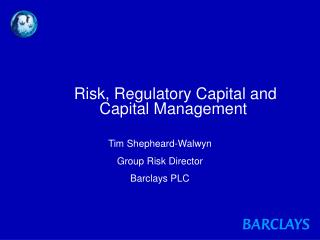 Risk, Regulatory Capital and  Capital Management