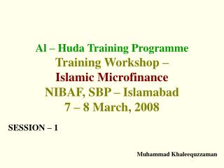 Al   Huda Training Programme Training Workshop    Islamic Microfinance  NIBAF, SBP   Islamabad  7   8 March, 2008