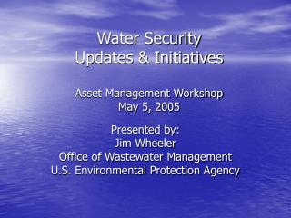 Water Security Updates  Initiatives  Asset Management Workshop May 5, 2005