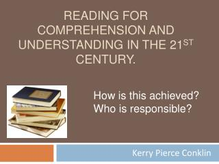 Reading for comprehension and understanding in the 21st century.