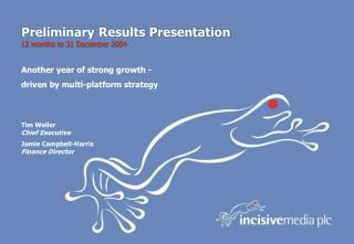 Preliminary Results Presentation 12 months to 31 December 2004
