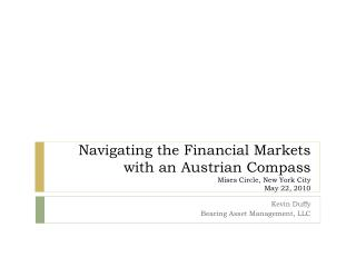 Navigating the Financial Markets with an Austrian Compass Mises Circle, New York City May 22, 2010