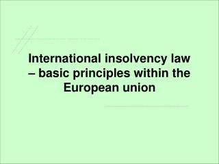 International insolvency law            basic principles within the European union