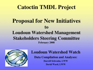 Catoctin TMDL Project   Proposal for New Initiatives to Loudoun Watershed Management Stakeholders Steering Committee Feb