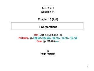 ACCY 272 Session 11  Chapter 15 A-F  S Corporations   Text Lind [6e], pp. 682-720 Problems, pp. 690-691, 695-696, 709-71