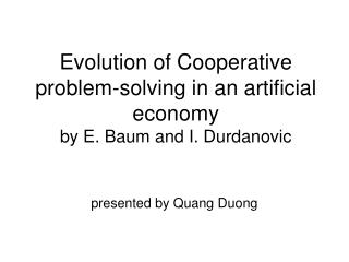 Evolution of Cooperative problem-solving in an artificial economy by E. Baum and I. Durdanovic