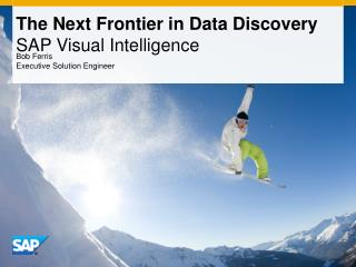 The Next Frontier in Data Discovery SAP Visual Intelligence