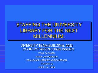 STAFFING THE UNIVERSITY LIBRARY FOR THE NEXT MILLENNIUM: