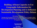 Building African Capacity to Use Geographic Information for Development Planning and to Influence Sustainable Developmen