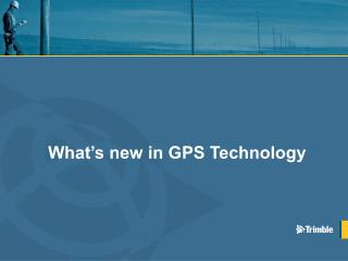 What s new in GPS Technology