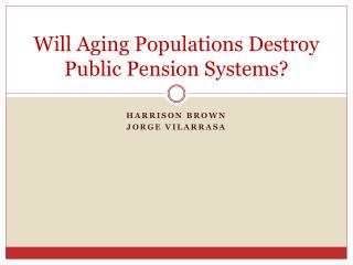 Will Aging Populations Destroy Public Pension Systems