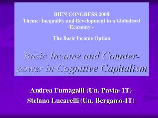 BIEN CONGRESS 2008  Theme: Inequality and Development in a Globalised Economy -  The Basic Income Option   Basic Income