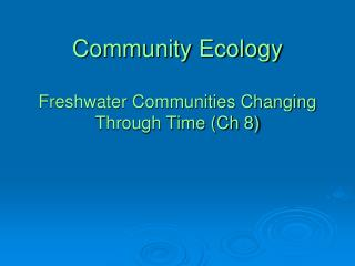 Community Ecology  Freshwater Communities Changing Through Time Ch 8