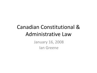 Canadian Constitutional  Administrative Law