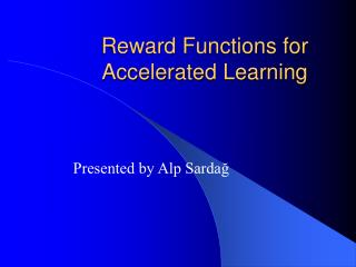 Reward Functions for Accelerated Learning