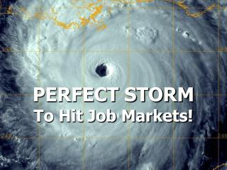 PERFECT STORM To Hit Job Markets
