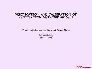VERIFICATION AND CALIBRATION OF VENTILATION NETWORK MODELS     Frank von Glehn, Wynand Marx and Steven Bluhm  BBE Consul