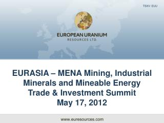 EURASIA   MENA Mining, Industrial Minerals and Mineable Energy Trade  Investment Summit May 17, 2012