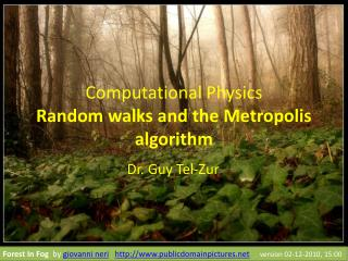 Computational Physics Random walks and the Metropolis algorithm