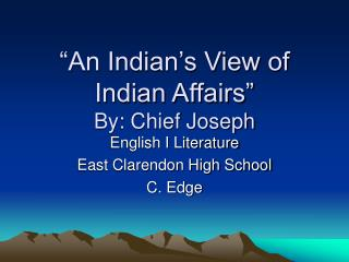 An Indian s View of Indian Affairs  By: Chief Joseph