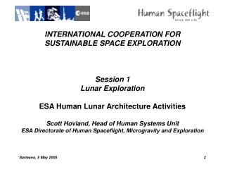 INTERNATIONAL COOPERATION FOR SUSTAINABLE SPACE EXPLORATION    Session 1  Lunar Exploration   ESA Human Lunar Architectu
