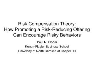 Risk Compensation Theory: How Promoting a Risk-Reducing Offering Can Encourage Risky Behaviors