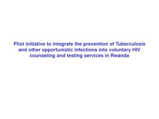 Pilot initiative to integrate the prevention of Tuberculosis and other opportunistic infections into voluntary HIV couns