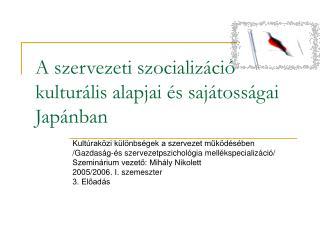 A szervezeti szocializ ci  kultur lis alapjai  s saj toss gai Jap nban