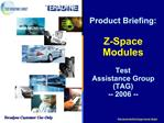 Product Briefing:  Z-Space Modules  Test  Assistance Group  TAG -- 2006 --