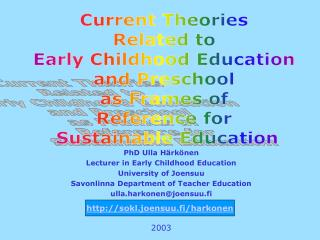 PhD Ulla H rk nen Lecturer in Early Childhood Education University of Joensuu Savonlinna Department of Teacher Education