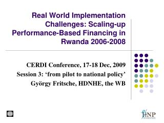 Real World Implementation Challenges: Scaling-up Performance-Based Financing in Rwanda 2006-2008