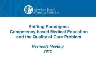 Shifting Paradigms:  Competency-based Medical Education  and the Quality of Care Problem
