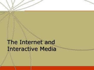 The Internet and Interactive Media