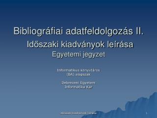 Bibliogr fiai adatfeldolgoz s II.  Idoszaki kiadv nyok le r sa Egyetemi jegyzet
