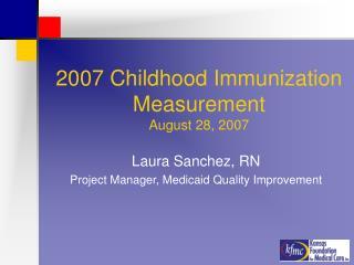 2007 Childhood Immunization Measurement August 28, 2007