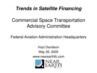 Trends in Satellite Financing  Commercial Space Transportation Advisory Committee  Federal Aviation Administration Headq