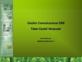 Gesti n Comunicacional 2008 Faber-Castell Venezuela  Desarrollado por:  SINERGIA GLOBAL MR C.A