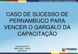 Caso de Sucesso de Pernambuco para vencer o gargalo da Capacita  o