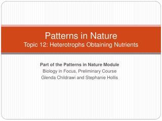 Patterns in Nature Topic 12: Heterotrophs Obtaining Nutrients