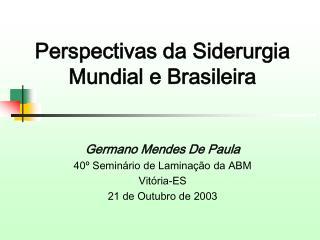 Perspectivas da Siderurgia Mundial e Brasileira