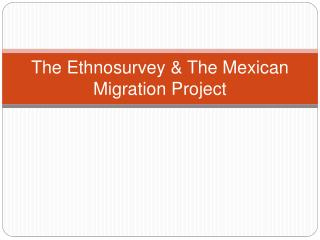 The Ethnosurvey  The Mexican Migration Project