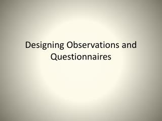 Designing Observations and Questionnaires