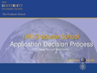 URI Graduate School  Application Decision Process EMT ApplyYourself WebCenter