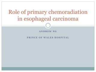 Role of primary chemoradiation in esophageal carcinoma
