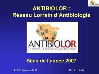 ANTIBIOLOR : R seau Lorrain d Antibiologie        Bilan de l ann e 2007