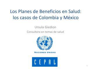 Los Planes de Beneficios en Salud: los casos de Colombia y M xico